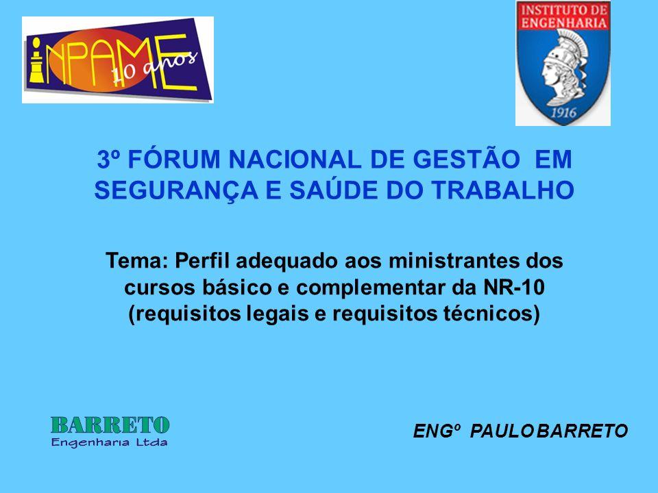 Tema: Perfil adequado aos ministrantes dos cursos básico e complementar da NR-10 (requisitos legais e requisitos técnicos) 3º FÓRUM NACIONAL DE GESTÃO