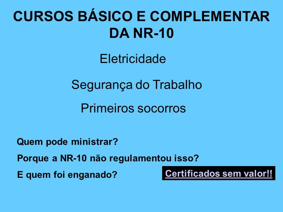CURSOS BÁSICO E COMPLEMENTAR DA NR-10 Eletricidade Segurança do Trabalho Primeiros socorros Quem pode ministrar? Porque a NR-10 não regulamentou isso?