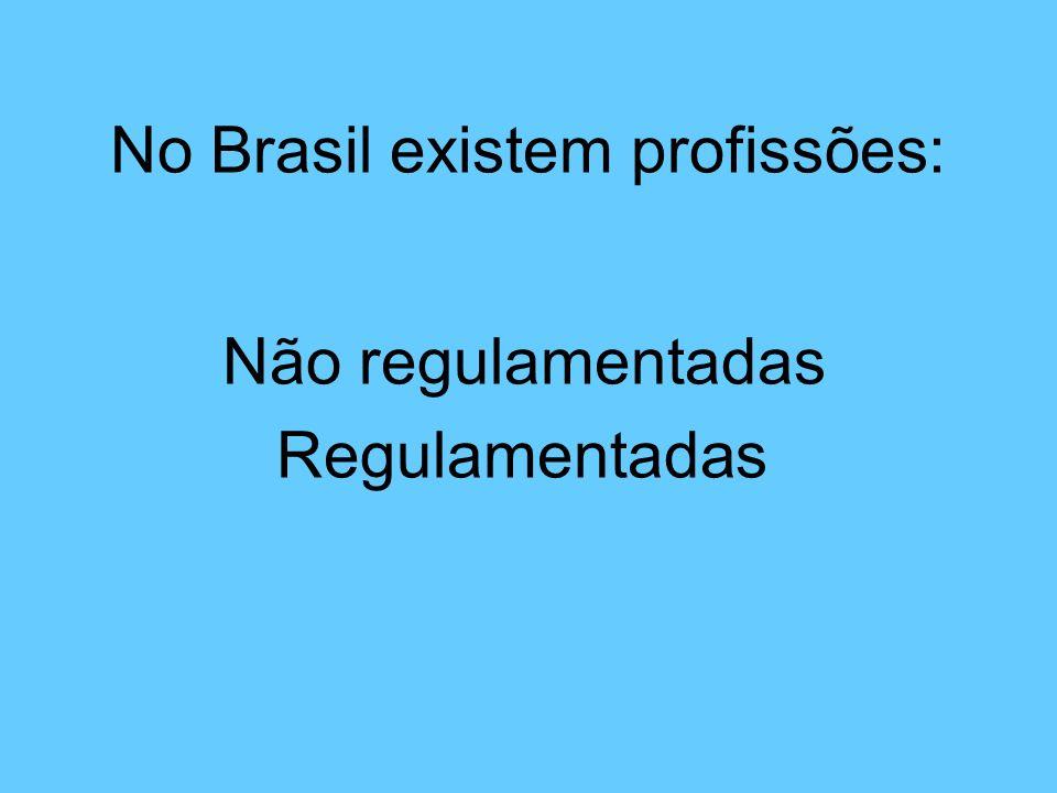 No Brasil existem profissões: Não regulamentadas Regulamentadas