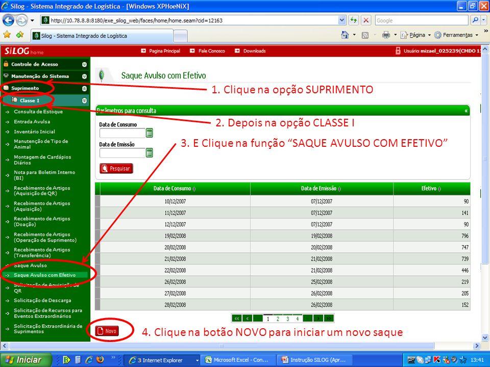3. E Clique na função SAQUE AVULSO COM EFETIVO 1. Clique na opção SUPRIMENTO 2. Depois na opção CLASSE I 4. Clique na botão NOVO para iniciar um novo