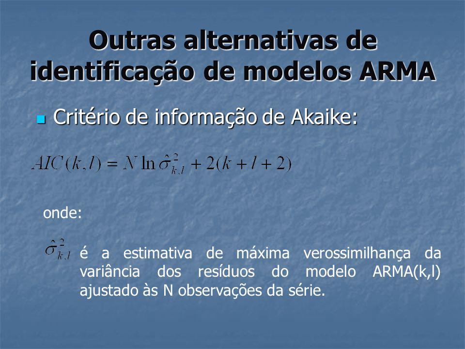 Outras alternativas de identificação de modelos ARMA Critério de informação Bayesiano Critério de informação Bayesiano onde: é a estimativa de máxima verossimilhança da variância dos resíduos do modelo ARMA(k,l) ajustado às N observações da série.
