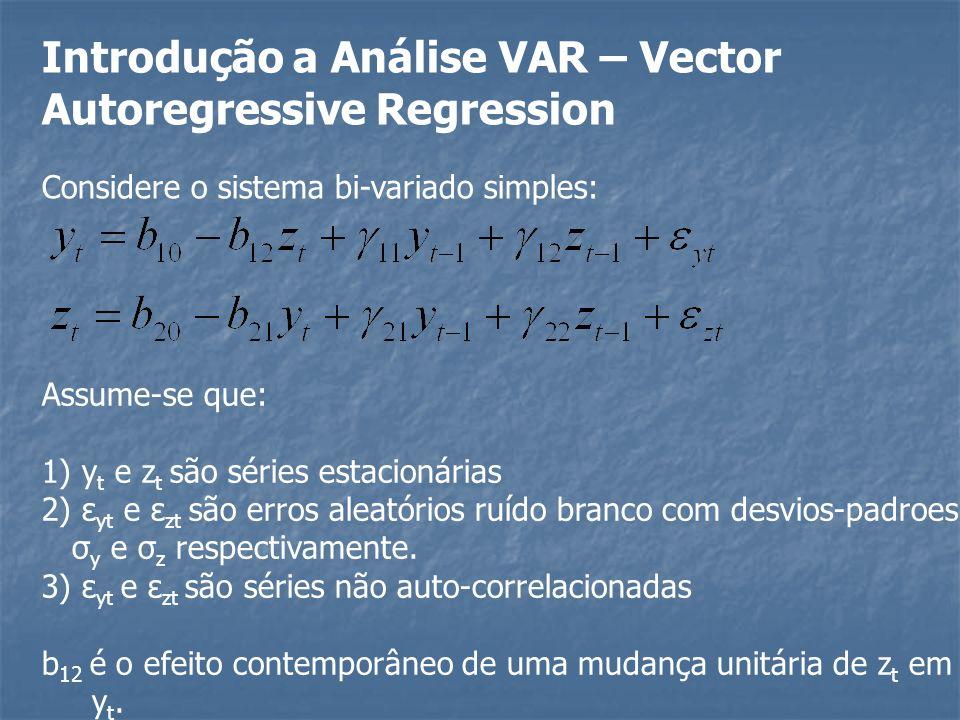 Introdução a Análise VAR – Vector Autoregressive Regression Considere o sistema bi-variado simples: Assume-se que: 1) y t e z t são séries estacionári