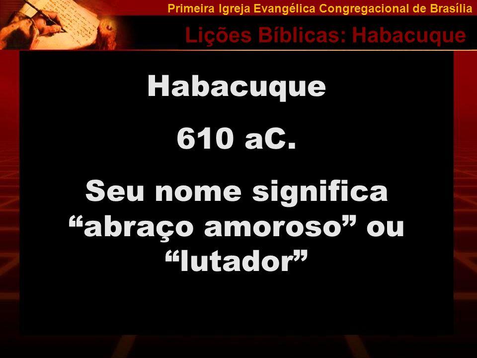 Primeira Igreja Evangélica Congregacional de Brasília Lições Bíblicas: Habacuque Há momentos em que precisamos parar, olhar ao redor, encarar os problemas na força do Senhor e aguardar que Ele fale.