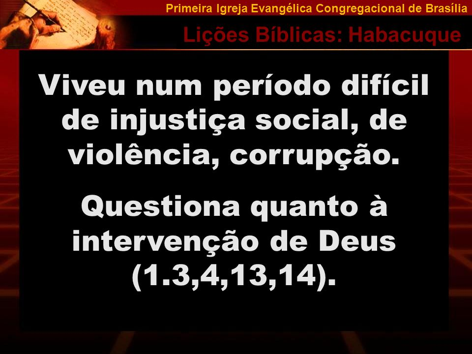 Primeira Igreja Evangélica Congregacional de Brasília Lições Bíblicas: Habacuque A resposta de Deus (2.2,3,4).
