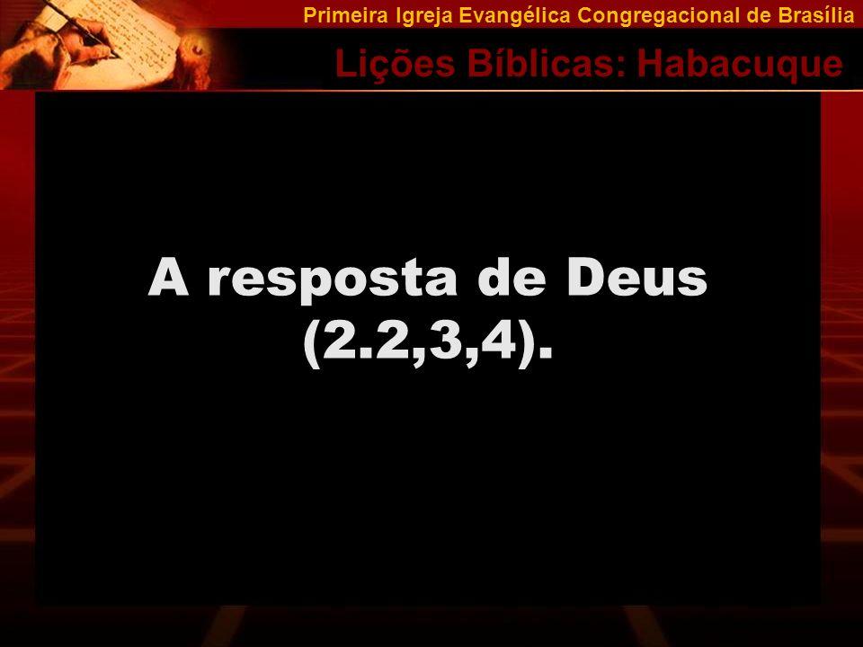 Primeira Igreja Evangélica Congregacional de Brasília Lições Bíblicas: Habacuque Após a Palavra de Deus, Habacuque tem uma postura correta (3.2) Ele passa a conhecer Deus (3.16-18).