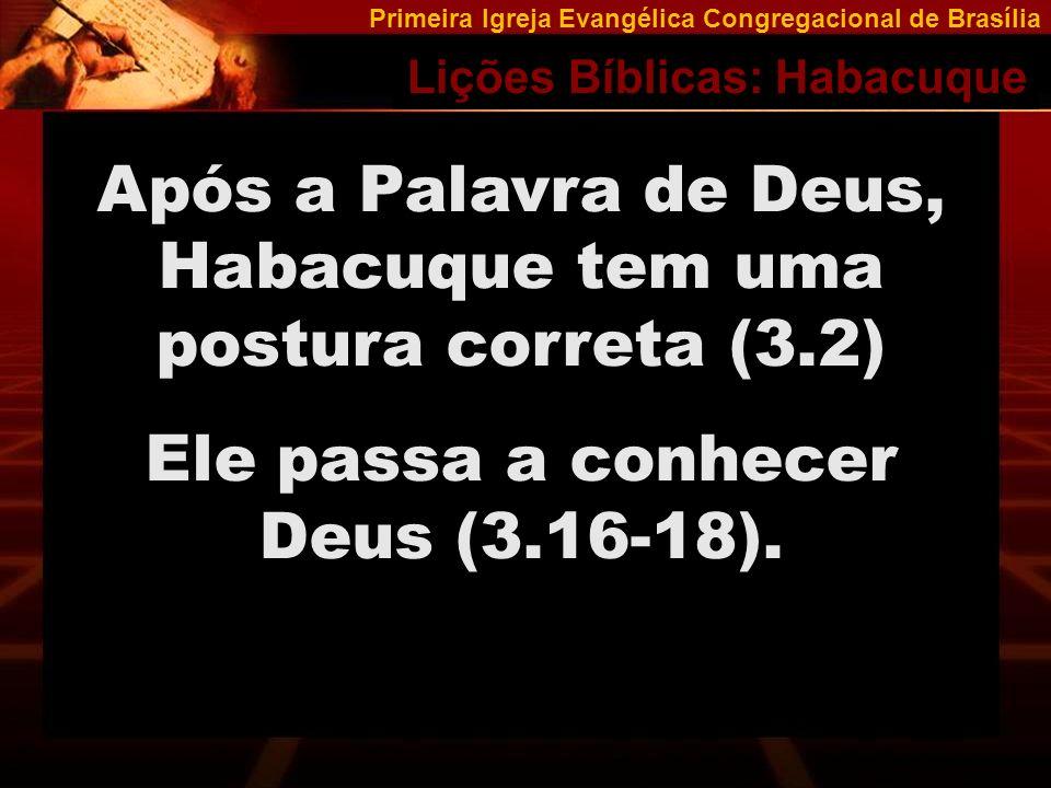 Primeira Igreja Evangélica Congregacional de Brasília Lições Bíblicas: Habacuque Com o conhecimento vem: Temor Esperança Confiança Fé verdadeira