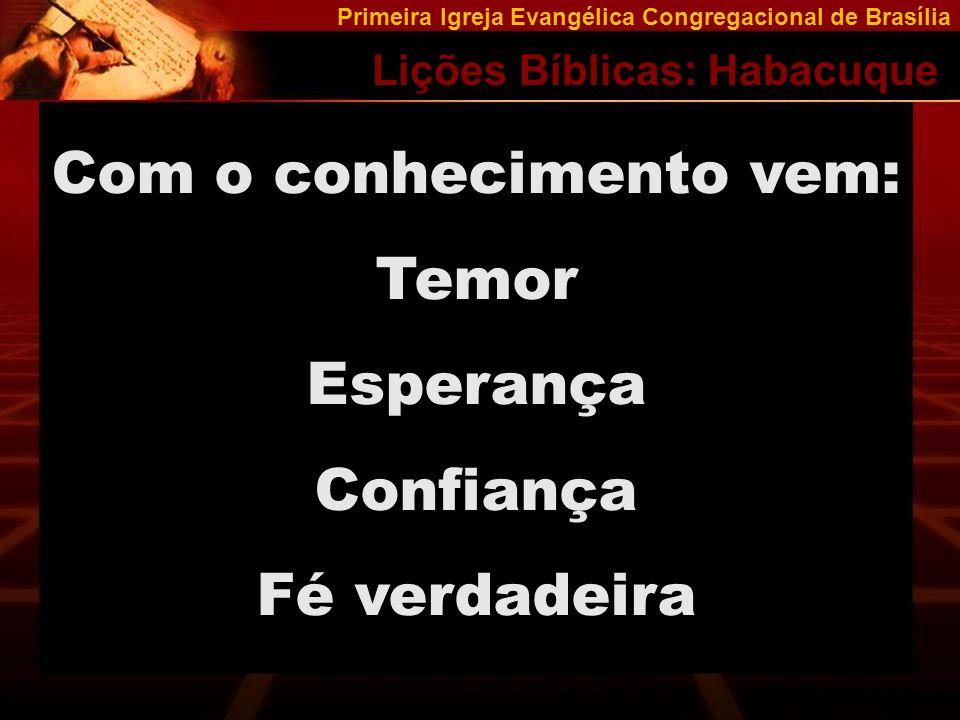 Primeira Igreja Evangélica Congregacional de Brasília Lições Bíblicas: Habacuque Agora, o Profeta aguarda, confiante, a resposta de Deus.