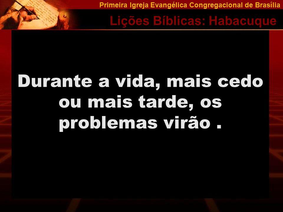 Primeira Igreja Evangélica Congregacional de Brasília Lições Bíblicas: Habacuque Como solucionar os problemas.