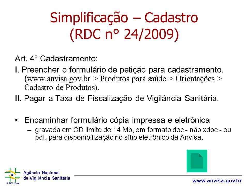 Agência Nacional de Vigilância Sanitária www.anvisa.gov.br Simplificação – Cadastro (RDC n° 24/2009) Art. 4º Cadastramento: I. Preencher o formulário