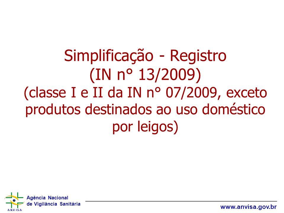 Agência Nacional de Vigilância Sanitária www.anvisa.gov.br Simplificação - Registro (IN n° 13/2009) (classe I e II da IN n° 07/2009, exceto produtos d