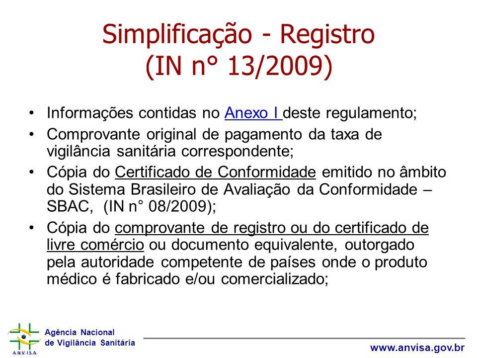 Agência Nacional de Vigilância Sanitária www.anvisa.gov.br Simplificação - Registro (IN n° 13/2009) Informações contidas no Anexo I deste regulamento;