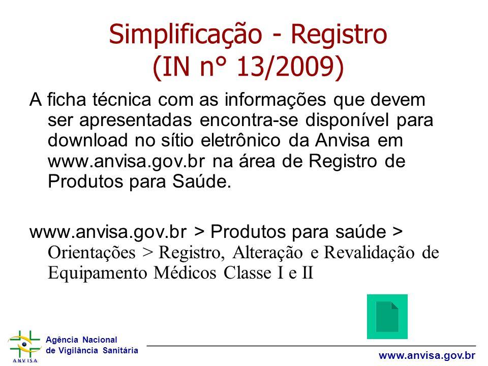 Agência Nacional de Vigilância Sanitária www.anvisa.gov.br A ficha técnica com as informações que devem ser apresentadas encontra-se disponível para d