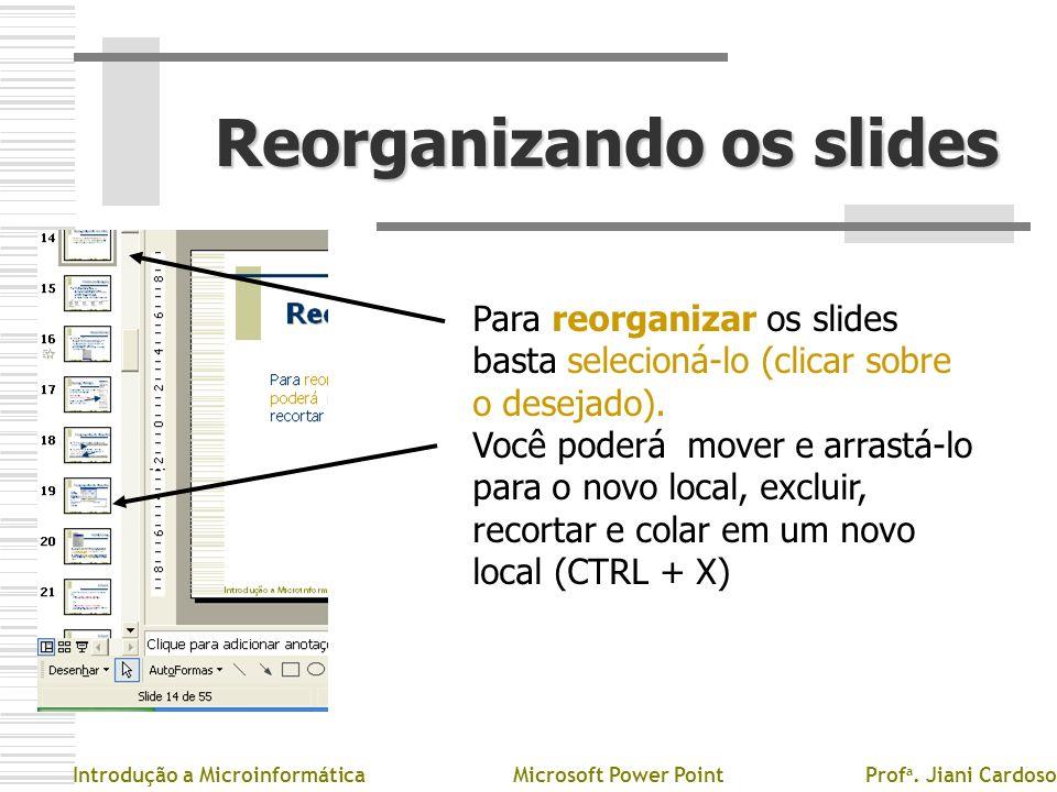Reorganizando os slides Para reorganizar os slides basta selecioná-lo (clicar sobre o desejado). Você poderá mover e arrastá-lo para o novo local, exc