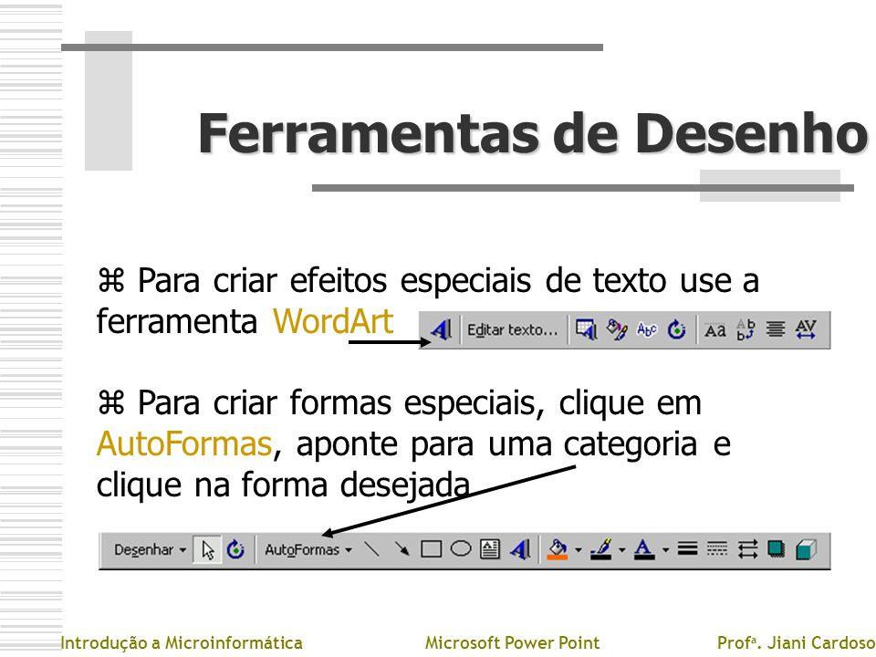 Ferramentas de Desenho z Para criar efeitos especiais de texto use a ferramenta WordArt z Para criar formas especiais, clique em AutoFormas, aponte pa
