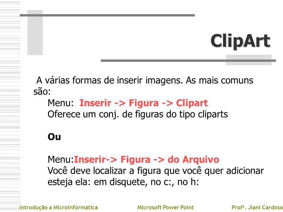 ClipArt A várias formas de inserir imagens. As mais comuns são: Menu: Inserir -> Figura -> Clipart Oferece um conj. de figuras do tipo cliparts Ou Men