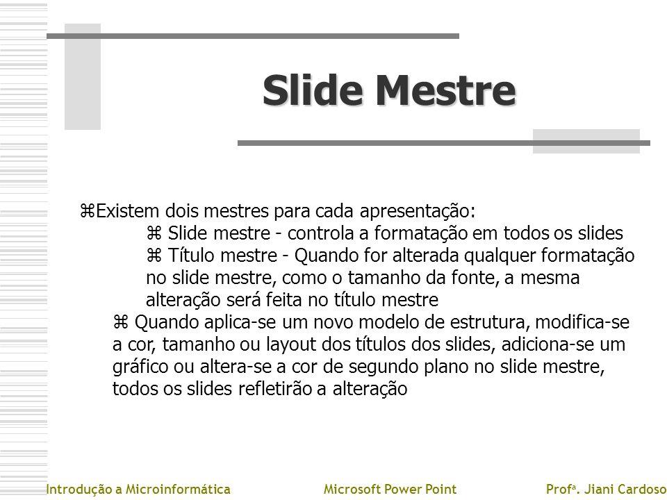 Slide Mestre zEzExistem dois mestres para cada apresentação: z Slide mestre - controla a formatação em todos os slides z Título mestre - Quando for al