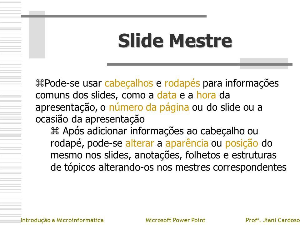 Slide Mestre zPzPode-se usar cabeçalhos e rodapés para informações comuns dos slides, como a data e a hora da apresentação, o número da página ou do s