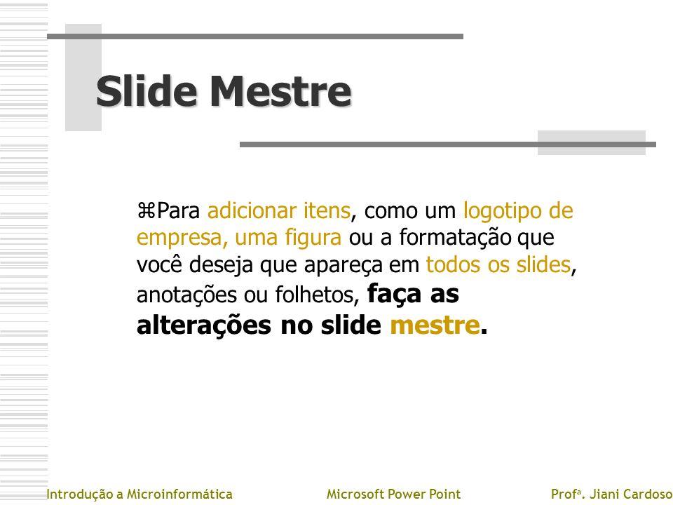 Slide Mestre zPzPara adicionar itens, como um logotipo de empresa, uma figura ou a formatação que você deseja que apareça em todos os slides, anotaçõe