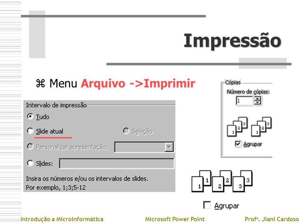 Impressão z Menu Arquivo ->Imprimir Introdução a MicroinformáticaMicrosoft Power PointProf a. Jiani Cardoso