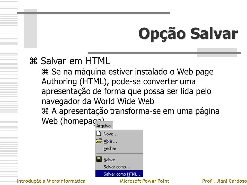 Opção Salvar z Salvar em HTML z Sz Se na máquina estiver instalado o Web page Authoring (HTML), pode-se converter uma apresentação de forma que possa