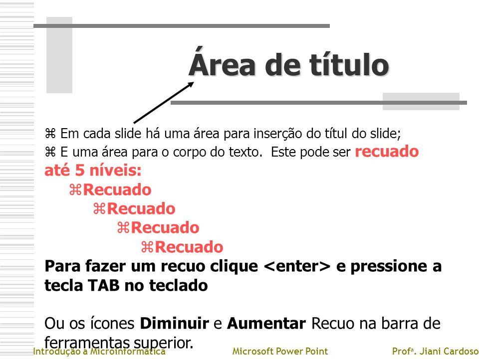 Área de título z Em cada slide há uma área para inserção do títul do slide; z E uma área para o corpo do texto. Este pode ser recuado até 5 níveis: z