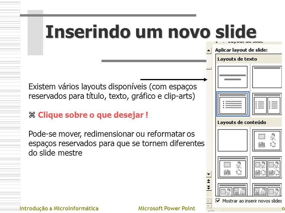 Inserindo um novo slide Existem vários layouts disponíveis (com espaços reservados para título, texto, gráfico e clip-arts) z Clique sobre o que desej