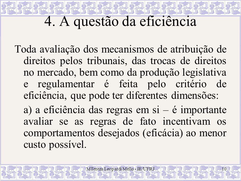 MTereza Leopardi Mello - IE/UFRJ10 4. A questão da eficiência Toda avaliação dos mecanismos de atribuição de direitos pelos tribunais, das trocas de d