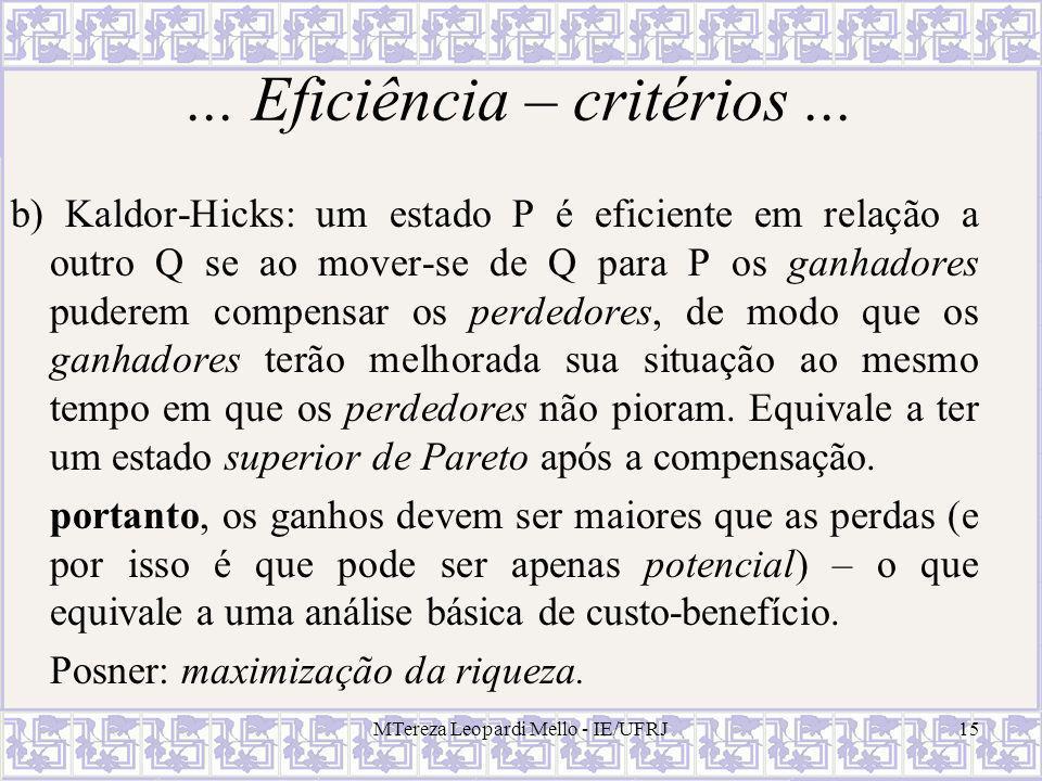 MTereza Leopardi Mello - IE/UFRJ15... Eficiência – critérios... b) Kaldor-Hicks: um estado P é eficiente em relação a outro Q se ao mover-se de Q para