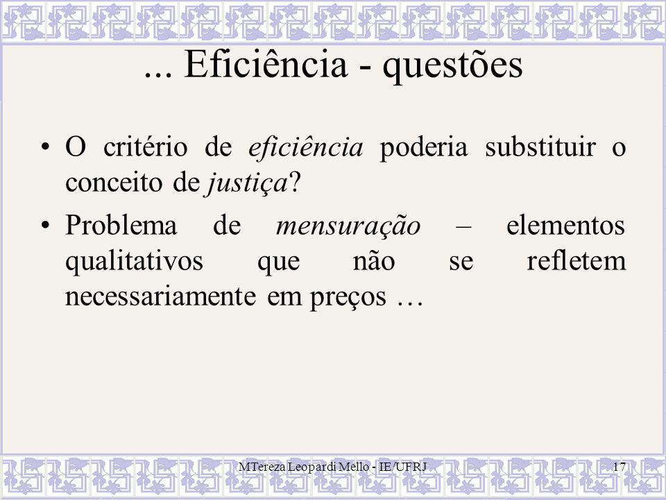 MTereza Leopardi Mello - IE/UFRJ17... Eficiência - questões O critério de eficiência poderia substituir o conceito de justiça? Problema de mensuração