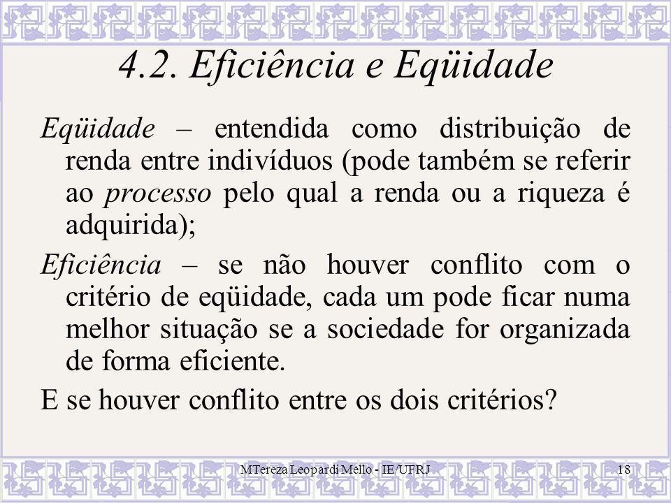MTereza Leopardi Mello - IE/UFRJ18 4.2. Eficiência e Eqüidade Eqüidade – entendida como distribuição de renda entre indivíduos (pode também se referir
