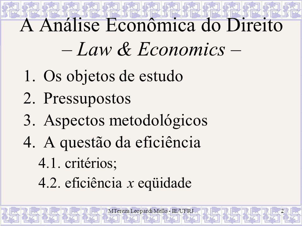 MTereza Leopardi Mello - IE/UFRJ2 A Análise Econômica do Direito – Law & Economics – 1.Os objetos de estudo 2.Pressupostos 3.Aspectos metodológicos 4.