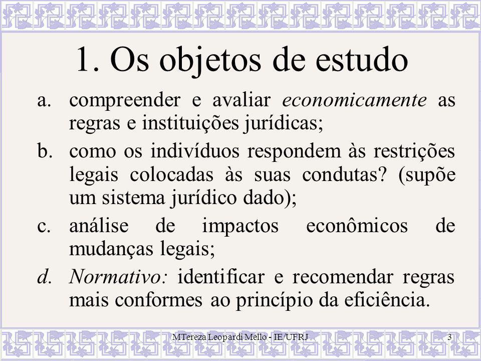 MTereza Leopardi Mello - IE/UFRJ3 1. Os objetos de estudo a.compreender e avaliar economicamente as regras e instituições jurídicas; b.como os indivíd