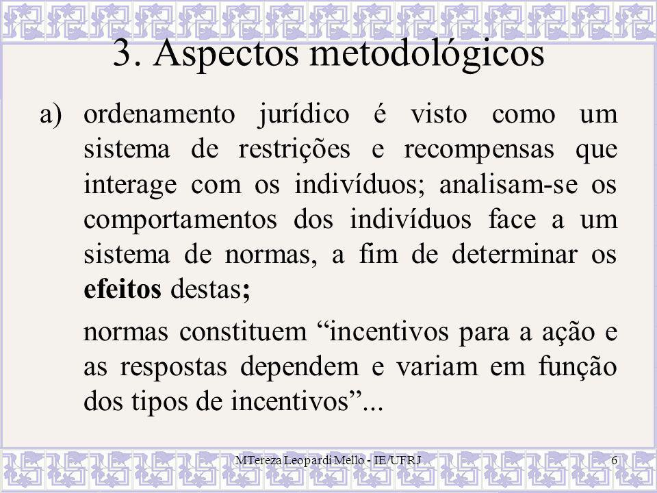 MTereza Leopardi Mello - IE/UFRJ6 3. Aspectos metodológicos a)ordenamento jurídico é visto como um sistema de restrições e recompensas que interage co