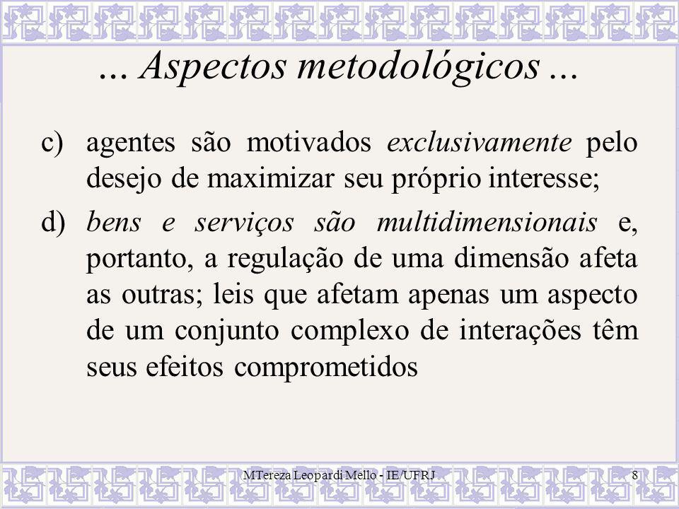 ... Aspectos metodológicos... c)agentes são motivados exclusivamente pelo desejo de maximizar seu próprio interesse; d) bens e serviços são multidimen