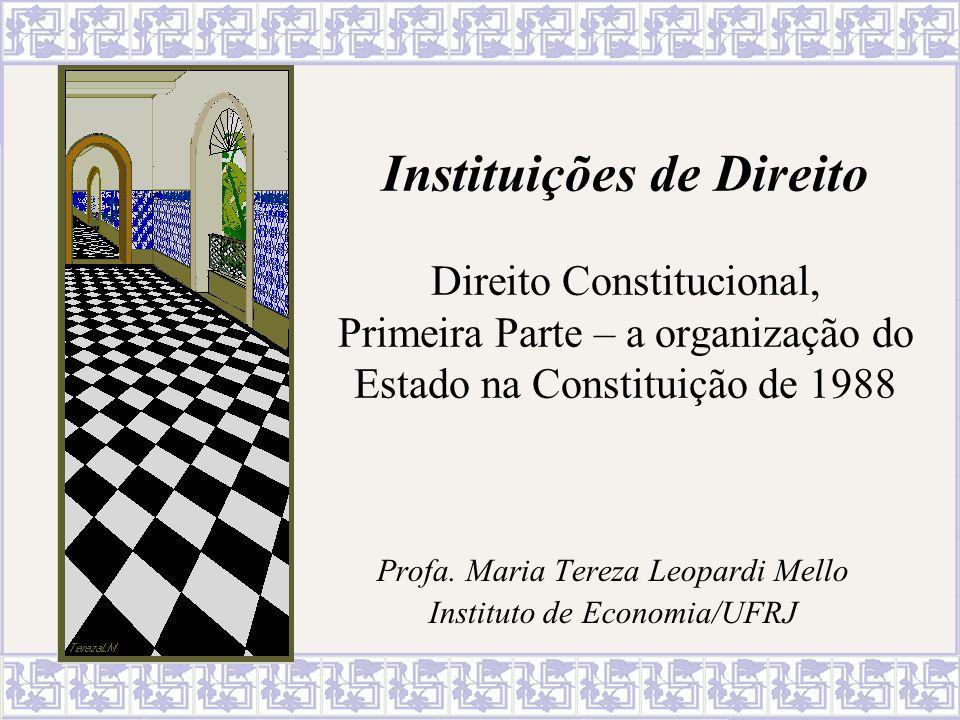 Instituições de Direito Direito Constitucional, Primeira Parte – a organização do Estado na Constituição de 1988 Profa. Maria Tereza Leopardi Mello In