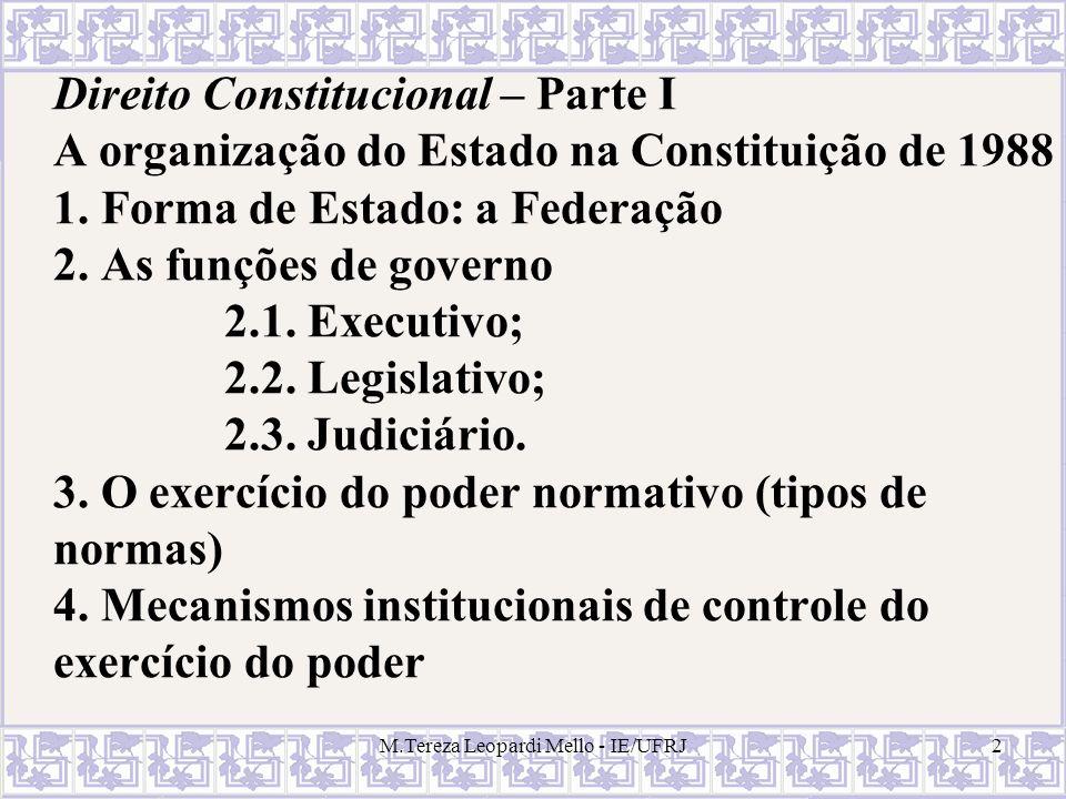 M.Tereza Leopardi Mello - IE/UFRJ2 Direito Constitucional – Parte I A organização do Estado na Constituição de 1988 1. Forma de Estado: a Federação 2.