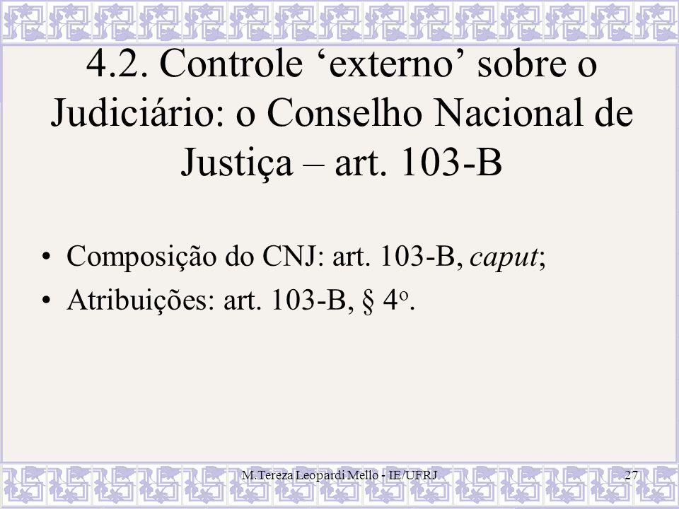 M.Tereza Leopardi Mello - IE/UFRJ27 4.2. Controle externo sobre o Judiciário: o Conselho Nacional de Justiça – art. 103-B Composição do CNJ: art. 103-
