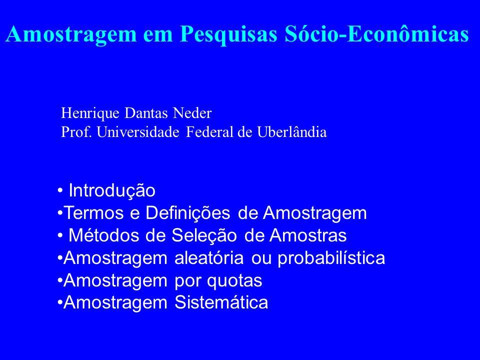 Amostragem em Pesquisas Sócio-Econômicas Introdução Termos e Definições de Amostragem Métodos de Seleção de Amostras Amostragem aleatória ou probabilí