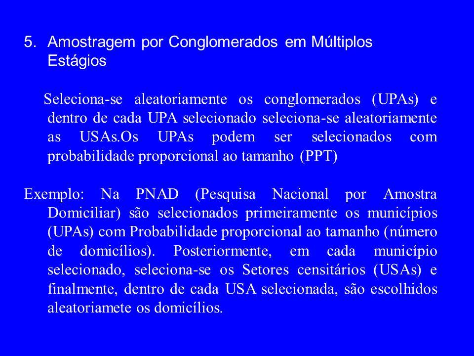 5.Amostragem por Conglomerados em Múltiplos Estágios Seleciona-se aleatoriamente os conglomerados (UPAs) e dentro de cada UPA selecionado seleciona-se