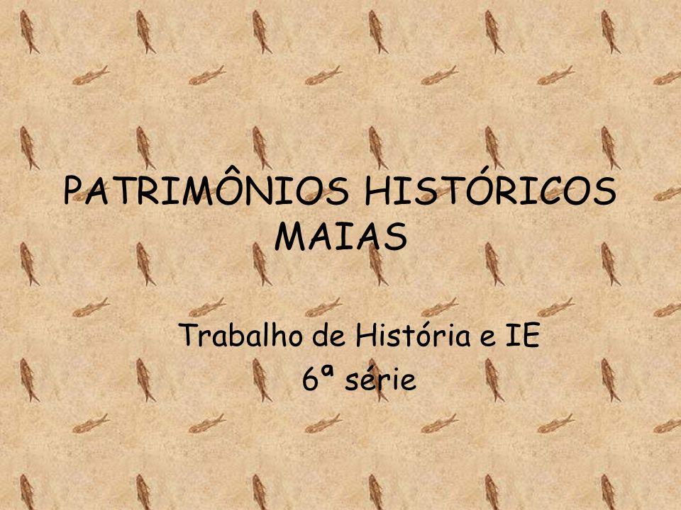 PATRIMÔNIOS HISTÓRICOS MAIAS Trabalho de História e IE 6ª série