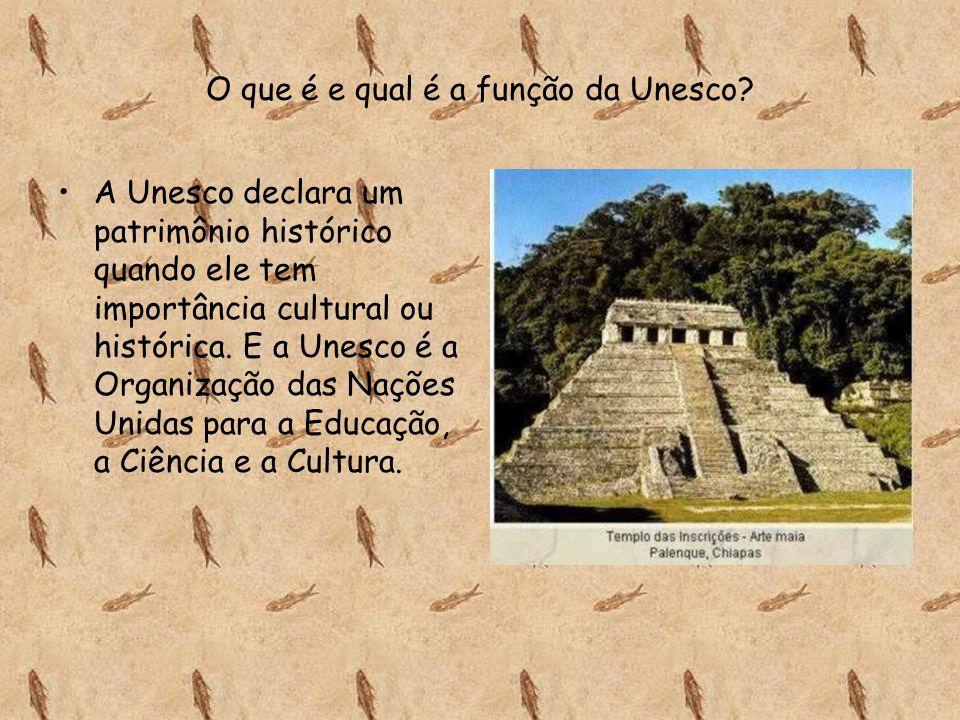 O que é e qual é a função da Unesco? A Unesco declara um patrimônio histórico quando ele tem importância cultural ou histórica. E a Unesco é a Organiz