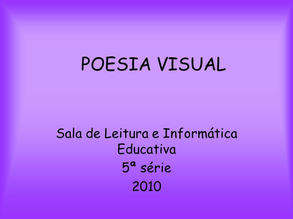 POESIA VISUAL Sala de Leitura e Informática Educativa 5ª série 2010