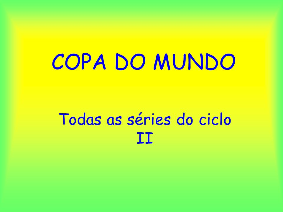 COPA DO MUNDO Todas as séries do ciclo II