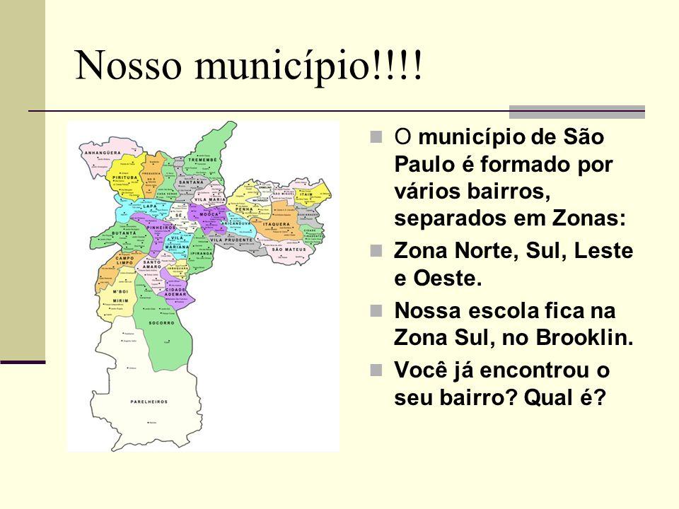Nosso município!!!! O município de São Paulo é formado por vários bairros, separados em Zonas: Zona Norte, Sul, Leste e Oeste. Nossa escola fica na Zo