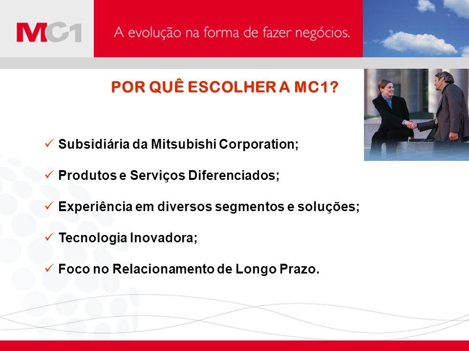 POR QUÊ ESCOLHER A MC1? Subsidiária da Mitsubishi Corporation; Produtos e Serviços Diferenciados; Experiência em diversos segmentos e soluções; Tecnol