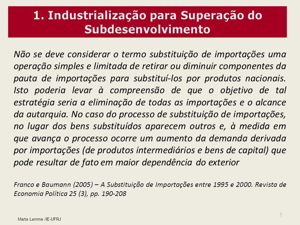 5 Marta Lemme /IE-UFRJ Não se deve considerar o termo substituição de importações uma operação simples e limitada de retirar ou diminuir componentes d
