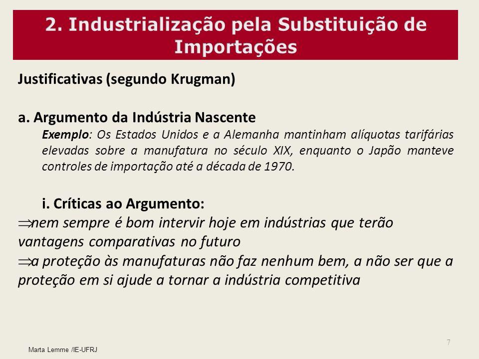 7 Marta Lemme /IE-UFRJ Justificativas (segundo Krugman) a. Argumento da Indústria Nascente Exemplo: Os Estados Unidos e a Alemanha mantinham alíquotas