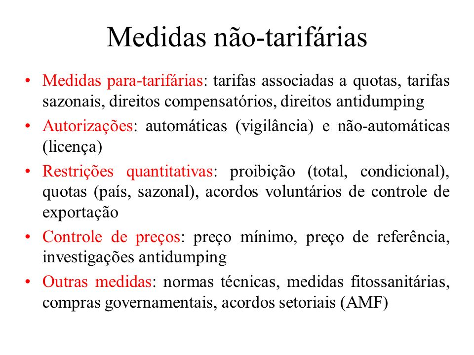 Medidas não-tarifárias Medidas para-tarifárias: tarifas associadas a quotas, tarifas sazonais, direitos compensatórios, direitos antidumping Autorizaç