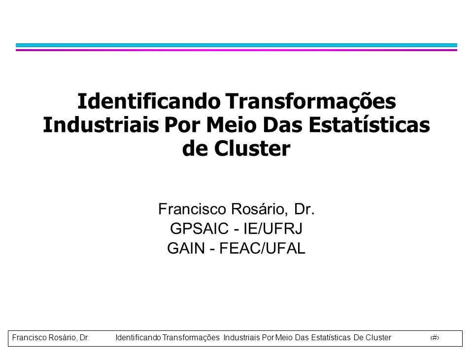 Francisco Rosário, Dr. Identificando Transformações Industriais Por Meio Das Estatísticas De Cluster 1 Identificando Transformações Industriais Por Me