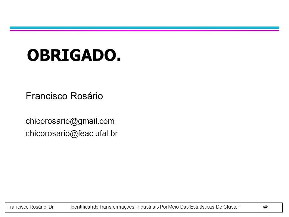 Francisco Rosário, Dr. Identificando Transformações Industriais Por Meio Das Estatísticas De Cluster 13 OBRIGADO. Francisco Rosário chicorosario@gmail